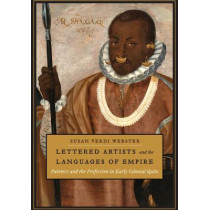 Lettered Artists and the Languages of Empire: Painters and the Profession in Early Colonial Quito by Susan Verdi Webster, 9781477313282