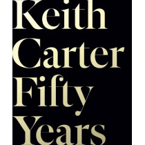 Keith Carter: Fifty Years by Keith Carter, 9781477318010
