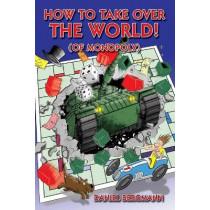 How to Take Over the World! (of Monopoly) by Daniel Bergmann, 9781481900102