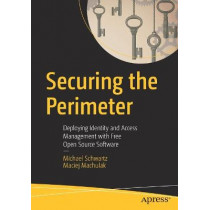 Securing the Perimeter: Deploying Identity and Access Management with Free Open Source Software by Michael Schwartz, 9781484226001