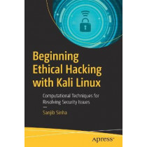 Beginning Ethical Hacking with Kali Linux: Computational Techniques for Resolving Security Issues by Sanjib Sinha, 9781484238905