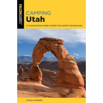 Camping Utah: A Comprehensive Guide to Public Tent and RV Campgrounds by Donna Ikenberry, 9781493043163
