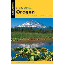 Camping Oregon: A Comprehensive Guide to Public Tent and RV Campgrounds by Rhonda and George Ostertag, 9781493053933