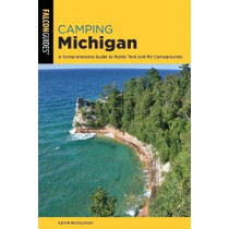 Camping Michigan: A Comprehensive Guide to Public Tent and RV Campgrounds by Kevin Revolinski, 9781493056668