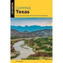 Camping Texas: A Comprehensive Guide to More Than 200 Campgrounds by Tom Behrens, 9781493056712