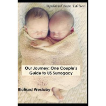Our Journey: One Couple's Guide to U.S. Surrogacy by Richard Westoby, 9781494456641