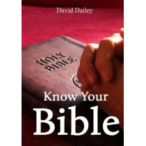 Know Your Bible: All 66 Books of the Bible Summarized and Explained by David Dailey, 9781500227487