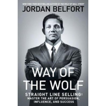 Way of the Wolf: Straight Line Selling: Master the Art of Persuasion, Influence, and Success by Jordan Belfort, 9781501164309