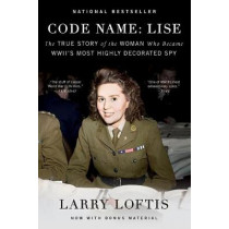 Code Name: Lise: The True Story of the Woman Who Became WWII's Most Highly Decorated Spy by Larry Loftis, 9781501198663