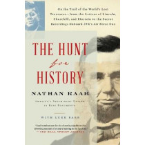 The Hunt for History: On the Trail of the World's Lost Treasures-From the Letters of Lincoln, Churchill, and Einstein to the Secret Recordings On-Board Jfk's Air Force One by Nathan Raab, 9781501198915
