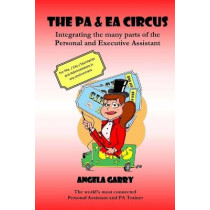 The Pa & EA Circus: Integrating the Many Parts of the Personal and Executive Assistant by MS Angela Mary Garry, 9781505682366