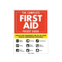 The Complete First Aid Pocket Guide: Step-by-Step Treatment for All of Your Medical Emergencies Including  * Heart Attack  * Stroke * Food Poisoning  * Choking * Head Injuries  * Shock * Anaphylaxis * Minor Wounds  * Burns by John Furst, 9781507208885