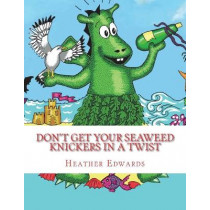 Don't get your Seaweed Knickers In a Twist by Heather Edwards, 9781508745686