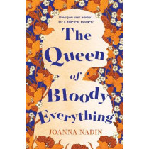 The Queen of Bloody Everything by Joanna Nadin, 9781509853120