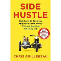 Side Hustle: Build a Side Business and Make Extra Money - Without Quitting Your Day Job by Chris Guillebeau, 9781509859085