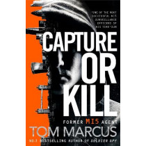 Capture or Kill by Tom Marcus, 9781509863594