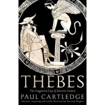 Thebes: The Forgotten City of Ancient Greece by Paul Cartledge, 9781509873166