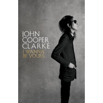 I Wanna Be Yours by Cooper Clarke, John, 9781509896103