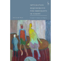 Integration Requirements for Immigrants in Europe: A Legal-Philosophical Inquiry by Tamar de Waal, 9781509931651