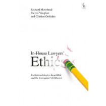 In-House Lawyers' Ethics: Institutional Logics, Legal Risk and the Tournament of Influence by Richard Moorhead, 9781509944323