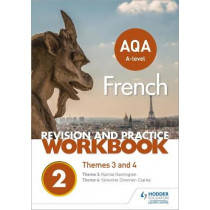 AQA A-level French Revision and Practice Workbook: Themes 3 and 4 by Severine Chevrier-Clarke, 9781510416789