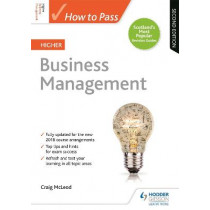How to Pass Higher Business Management: Second Edition by Craig McLeod, 9781510452398