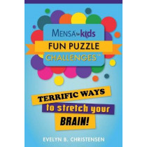 Mensa(r) for Kids: Fun Puzzle Challenges: Terrific Ways to Stretch Your Brain! by Evelyn B Christensen, 9781510738614