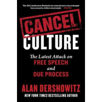 Cancel Culture: The Latest Attack on Free Speech and Due Process by Alan Dershowitz, 9781510764903