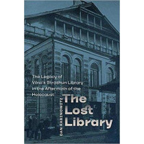 The Lost Library - The Legacy of Vilna's Strashun Library in the Aftermath of the Holocaust by Dan Rabinowitz, 9781512603095