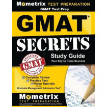 GMAT Test Prep: GMAT Secrets Study Guide: Complete Review, Practice Tests, Video Tutorials for the Graduate Management Admission Test by Mometrix Business School Admissions Te, 9781516702282
