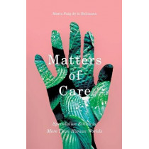 Matters of Care: Speculative Ethics in More than Human Worlds by Maria Puig de la Bellacasa, 9781517900656