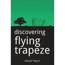Discovering Flying Trapeze by Alastair Pilgrim, 9781519798589