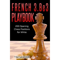 French 3.Be3 Playbook: 200 Opening Chess Positions for White by Tim Sawyer, 9781520999494