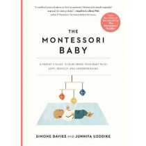 The Montessori Baby: A Parent's Guide to Nurturing Your Baby with Love, Respect, and Understanding by Simone Davies, 9781523512409