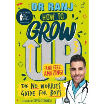 How to Grow Up and Feel Amazing!: The No-Worries Guide for Boys by Dr Ranj Singh, 9781526362957