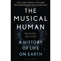 The Musical Human: A History of Life on Earth by Michael Spitzer, 9781526602763