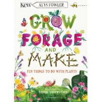 KEW: Grow, Forage and Make: Fun things to do with plants by Alys Fowler, 9781526619105