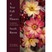 A Year Full of Flowers: Gardening for all seasons by Sarah Raven, 9781526626110