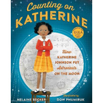 Counting on Katherine: How Katherine Johnson Put Astronauts on the Moon by Helaine Becker, 9781529005615