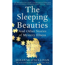The Sleeping Beauties: And Other Stories of the Social Life of Illness by Suzanne O'Sullivan, 9781529010558