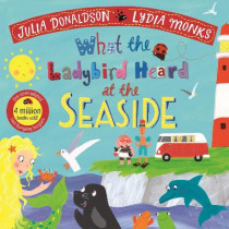 What the Ladybird Heard at the Seaside by Julia Donaldson, 9781529023152