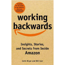 Working Backwards: and Other Insights, Stories, and Secrets from Inside Amazon by Colin Bryar, 9781529033823