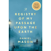 A Registry of My Passage Upon the Earth by Daniel Mason, 9781529038507