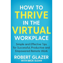 How to Thrive in the Virtual Workplace by Mick Sloan, 9781529068252