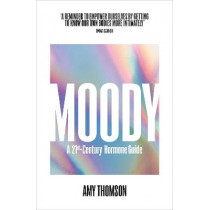 Moody: A Woman's 21st-Century Hormone Guide by Amy Thomson, 9781529110333