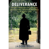 Deliverance: Everyday investigations into poltergeists, ghosts and other supernatural phenomena by an Anglican priest by Jason Bray, 9781529336252