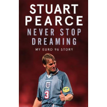 Never Stop Dreaming: My Euro 96 Story by Stuart Pearce, 9781529348545