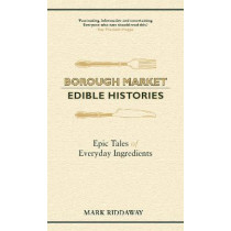 Borough Market: Edible Histories: Epic tales of everyday ingredients by Mark Riddaway, 9781529349702