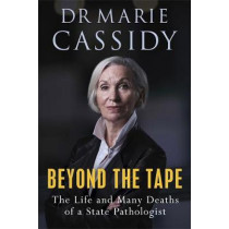 Beyond the Tape: The Life and Many Deaths of a State Pathologist by Cassidy, Marie, 9781529352573