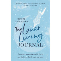 The Lunar Living Journal: A guided moon journal to help you find joy and purpose by Kirsty Gallagher, 9781529360226